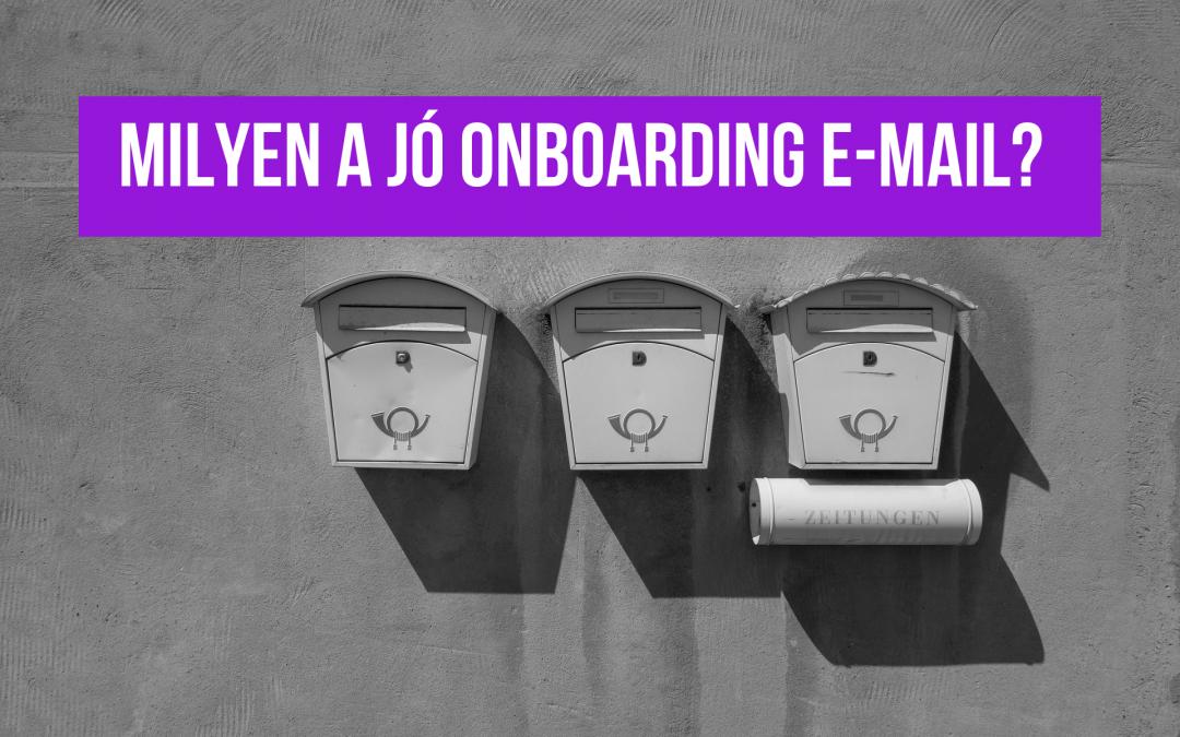 Milyen a jó onboarding e-mail?